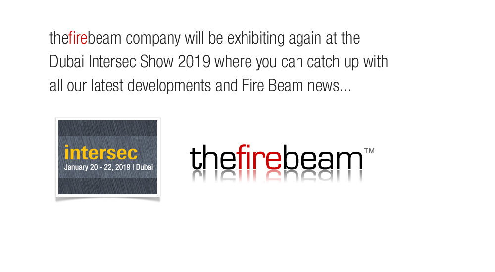 The Fire Beam Company will be exhibiting again at the Dubai Intersec Show 2019 where you can catch up with all our latest developments and Fire Beam news...